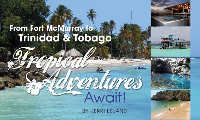 From Fort McMurray to Trinidad & Tobago: Tropical Adventures Await!