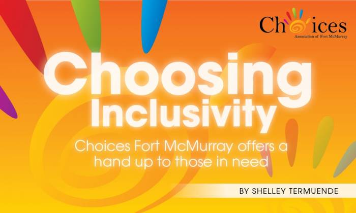 Choosing Inclusivity: Choices Fort McMurray offers a hand up to those in need